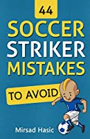44 Soccer Striker Mistakes to Avoid