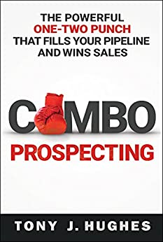 Combo Prospecting: The Powerful One-Two Punch That Fills Your Pipeline and Wins Sales by [Hughes, Tony J.]