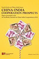 China-India Cooperation Prospects: Papers Presented at the 1st Academic Summit on China-India Cooperation in 2012 (Enrich Series on China-India Issues)
