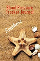 Blood Pressure Tracker Journal Seashore: 100 Record Pages to track Date, Time, Blood Pressure and Pulse (6 x 9in)