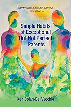Simple Habits of Exceptional (But Not Perfect) Parents by [Dolan-Del Vecchio, Ken]