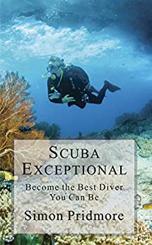 Scuba Exceptional: Become the Best Diver You Can Be by [Pridmore, Simon]