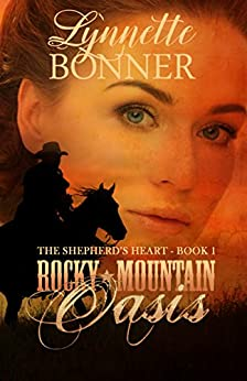 Rocky Mountain Oasis: A Christian Historical Western Romance (The Shepherd's Heart Book 1) by [Bonner, Lynnette]