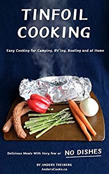 [Treiberg, Anders]のTinfoil Cooking: Easy cooking for camping, RV'ing, boating and at home. Delicious meals with very few or NO DISHES (Anders Cooks Book 1) (English Edition)
