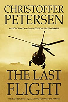The Last Flight: A short story of tragedy and grief in the Arctic (Arctic Shorts Book 4) by [Petersen, Christoffer]