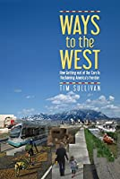 Ways to the West: How Getting Out of Our Cars Is Reclaiming America's Frontier