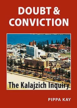 Doubt & Conviction: The Kalajzich Inquiry by [Kay, Pippa]