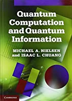 Quantum Computation and Quantum Information: 10th Anniversary Edition by Michael A. Nielsen Isaac L. Chuang(2011-01-31)
