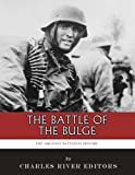 The Greatest Battles in History: The Battle of the Bulge