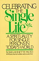 Celebrating the Single Life: A Spirituality for Single Persons in Today's World