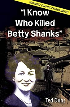 I Know Who Killed Betty Shanks by [Duhs, Ted]
