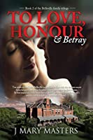 To Love, Honour & Betray: Book 2 in the Belleville family trilogy (Belleville family saga)