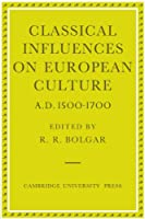 Classical Influences on European Culture, A.D. 1500-1700