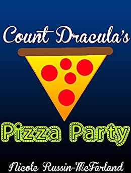 Count Dracula's Pizza Party: A Bedtime Story by [Russin-McFarland, Nicole]