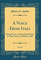 A Voice from Italy, Vol. 83: Being Notices of Evangelical Work in That Country; February, 1881 (Classic Reprint)