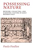 Possessing Nature: Museums, Collecting and Scientific Culture in Early Modern Italy (Studies on the History of Society and Culture) 画像