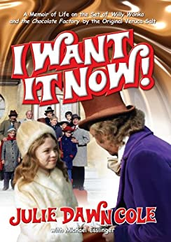 I Want it Now! A Memoir of Life on the Set of Willy Wonka and the Chocolate Factory by [Cole, Julie Dawn]