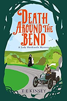 Death Around the Bend (A Lady Hardcastle Mystery Book 3) by [Kinsey, T E]