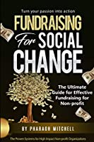 FUNDRAISING FOR SOCIAL CHANGE: Thhe Ultimate Guide for Effective Fundraising for Non-profit Organizations