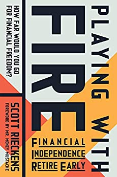 Playing with FIRE (Financial Independence Retire Early): How Far Would You Go for Financial Freedom? by [Rieckens, Scott]