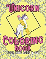 Unicorn Coloring Book for Kids Ages 8-12: Beautiful Unique Unicorns Coloring Book Will Be Interesting for Boys Girls Toddlers