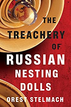 The Treachery of Russian Nesting Dolls (The Nadia Tesla Series Book 4) by [Stelmach, Orest]