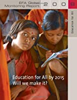Education for All by 2015, Will We Make It? (Education for All Global Monitoring Report)