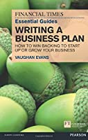 FT Essential Guide to Writing a Business Plan: How to win backing to start up or grow your business (Financial Times Guides)