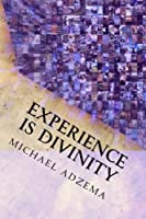 Experience Is Divinity: Matter As Metaphor (Return to Grace)