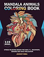 Mandala Animals Coloring Book: 119 Stress Relieving Design For Kids ( 7+) Beginners, Seniors And Adult Relaxation (With a Blank Page Behind Every Design)