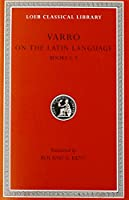 On the Latin Language, Volume I: Books 5-7 (Loeb Classical Library)