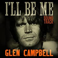 Glen Campbell I'll Be Me Soundtrack by Glen Campbell