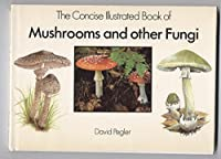 The Concise Illustrated Book of Mushrooms and Other Fungi