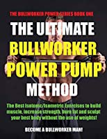 The Ultimate Bullworker Power Pump Method (The Bullworker Power Series Book One)