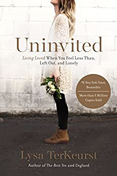 Uninvited: Living Loved When You Feel Less Than, Left Out, and Lonely by [TerKeurst, Lysa]