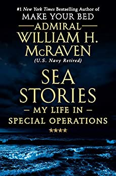 Sea Stories: My Life in Special Operations by [McRaven, Admiral William H.]