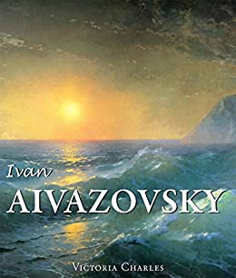 Ivan Aivazovsky and the Russian Painters of Water (Best of) by [Charles, Victoria]