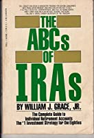 The ABCs of Iras: The Complete Guide to Individual Retirement Accounts, the #1 Investment Strategy of the Eighties