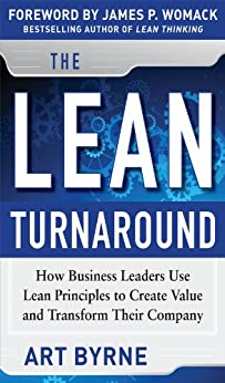 The Lean Turnaround:  How Business Leaders  Use Lean Principles to Create Value and Transform Their Company by [Byrne, Art, Womack, James P.]