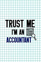 Trust Me I'm An Accountant: Accountant Notebook Journal Composition Blank Lined Diary Notepad 120 Pages Paperback Squares