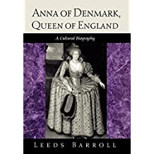 Anna of Denmark, Queen of England: A Cultural Biography