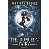 The Dungeon Fairy: A Dungeon Core Escapade (The Hapless Dungeon Fairy)