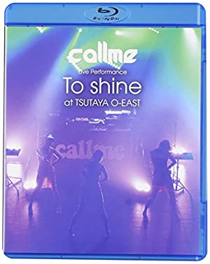callme Live Performance 「To shine」 at TSUTAYA O-EAST(Blu-ray Disc)