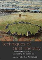 Techniques of Grief Therapy: Creative Practices for Counseling the Bereaved (Series in Death, Dying, and Bereavement) by Unknown(2012-04-14)