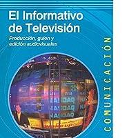 El informativo de televisión : producción, guión y edición audiovisuales