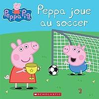 Peppa Pig: Peppa Joue Au Soccer