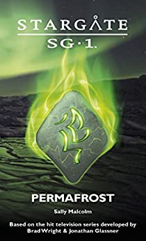 STARGATE SG-1: Permafrost: A novella (SGX-02) by [Malcolm, Sally]