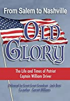 From Salem to Nashville OLD GLORY: The Life and Times of Patriot Captain William Driver