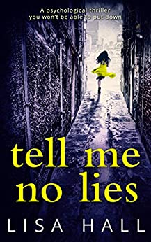 Tell Me No Lies: The gripping psychological thriller of 2016 by [Hall, Lisa]