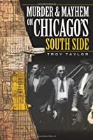 Murder & Mayhem on Chicago's South Side (Murder and Mayhem in Chicago)